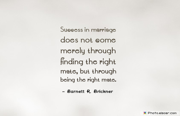 Engagement Quotes , Success in marriage does not come merely through
