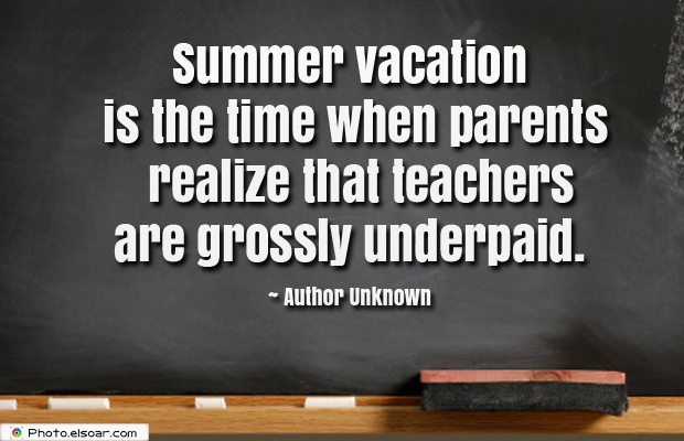 Short Strong Quotes , Summer vacation is the time when parents