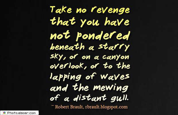 Quotes About Anger , Take no revenge that you have not pondered