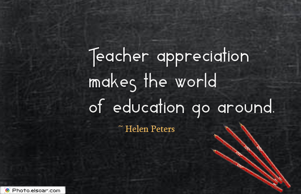 Short Strong Quotes , Teacher appreciation makes the world