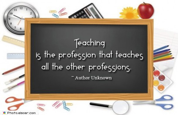 Short Strong Quotes , Teaching is the profession that teaches