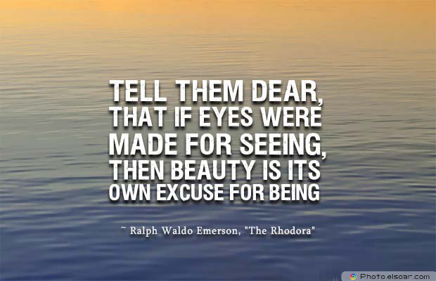 Beauty Quotes , Tell them dear, that if eyes were made for seeing