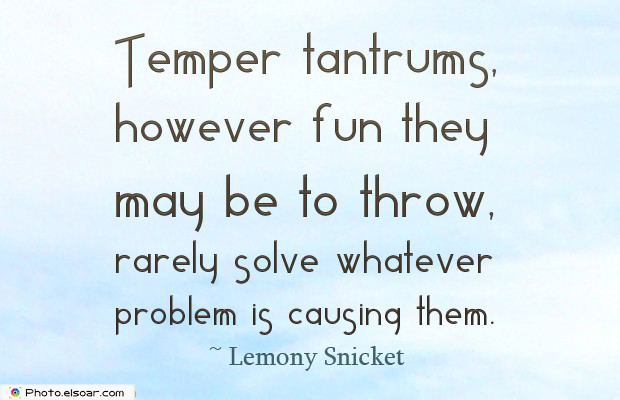 Quotes About Anger , Temper tantrums, however