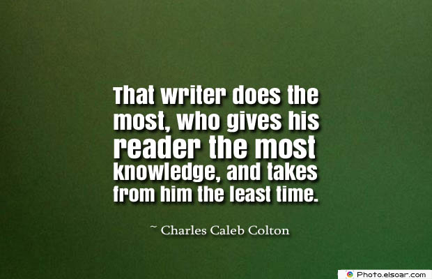 Short Strong Quotes , That writer does the most