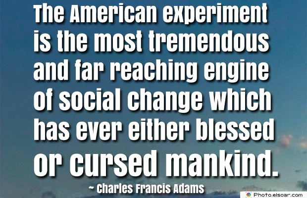 Quotes About America , America Quotes , The American experiment is the most tremendous