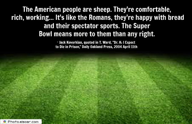 Super Bowl Quotes , The American people are sheep. They're comfortable