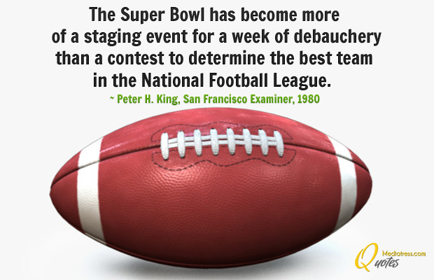 Super Bowl Quotes , The Super Bowl has become more of a staging