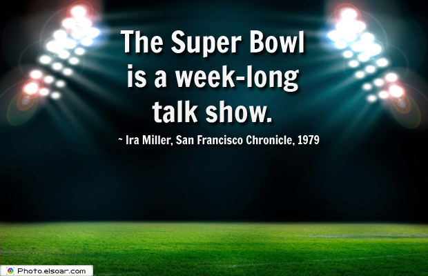 Super Bowl Quotes , The Super Bowl is a week-long