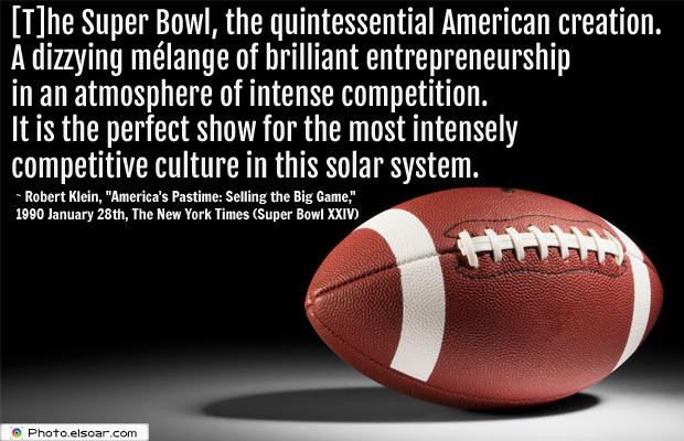 Super Bowl Quotes , [T]he Super Bowl, the quintessential American creation