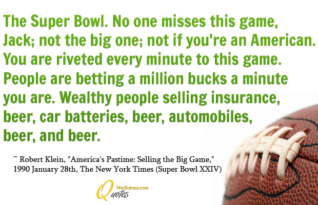 Super Bowl Quotes , The Super Bowl. No one misses this game