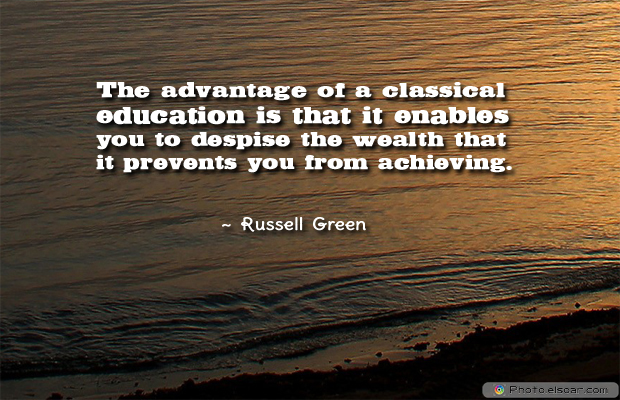 College Quotes , The advantage of a classical education is that it enables