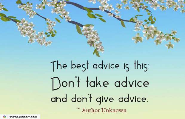 Short Strong Quotes , The best advice is thisDon't take