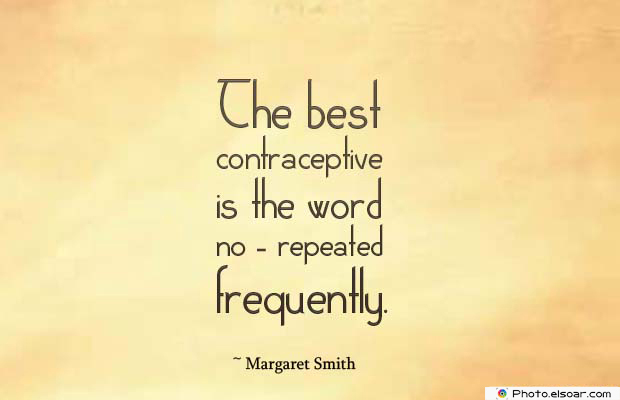 Short Strong Quotes , The best contraceptive