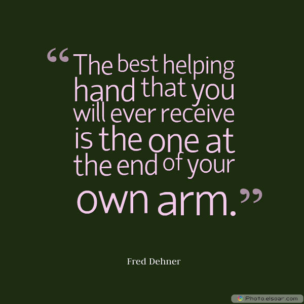 Dare To Be Great , Motivational Quotes, Inspirational Sayings , The best helping hand that you will ever receive is the