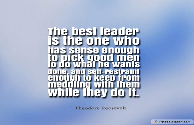 Quotations , Sayings , The best leader is the one who has sense enough to pick