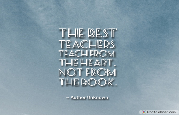 Back to School Quotes , The best teachers teach from the heart