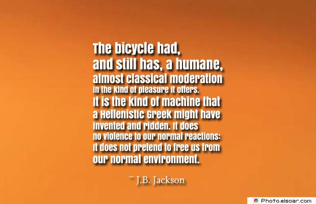 Bicycling , Inspirational Quotes , Saying Images , The bicycle had, and still has