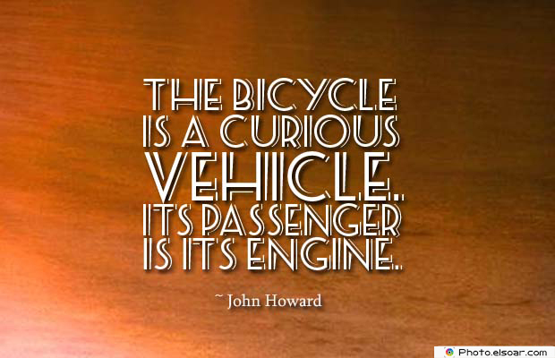 Bicycling , Inspirational Quotes , Saying Images , The bicycle is a curious vehicle