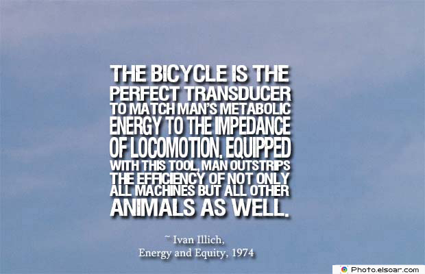 Bicycling , Inspirational Quotes , Saying Images , The bicycle is the perfect transducer