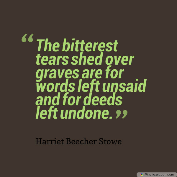 Short Strong Quotes , The bitterest tears shed over graves are for words