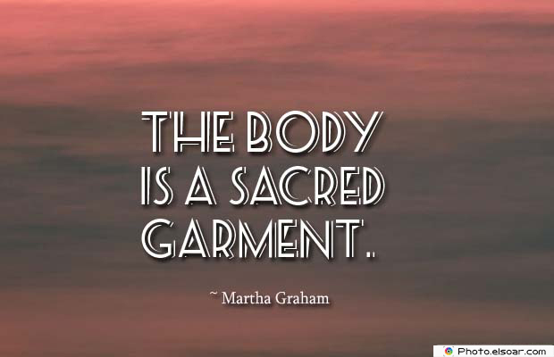 Body Quotes , Quotes About Body , The body is a sacred garment