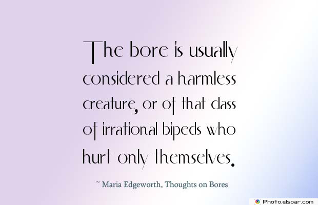 Short Quotes , The bore is usually considered a harmless