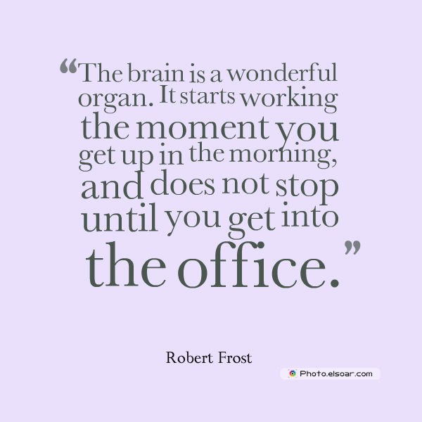 Quotations , Sayings , The brain is a wonderful organ