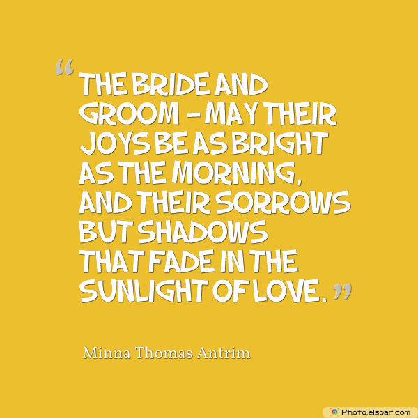 Quotations , Sayings , The bride and groom — May their joys be as bright