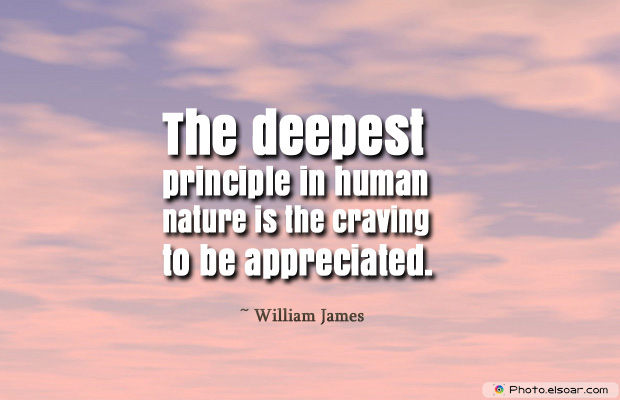 Short Strong Quotes , The deepest principle in human nature is the craving to be