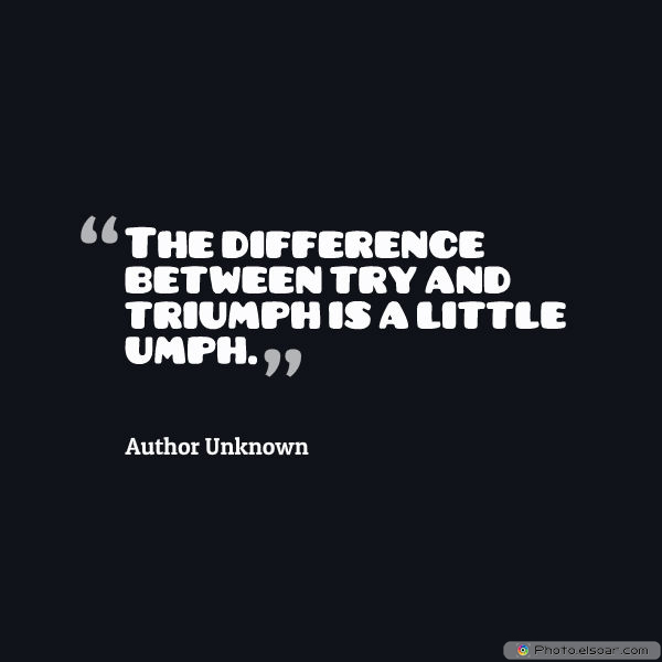 Dare To Be Great , Motivational Quotes, Inspirational Sayings , The difference between try and triumph
