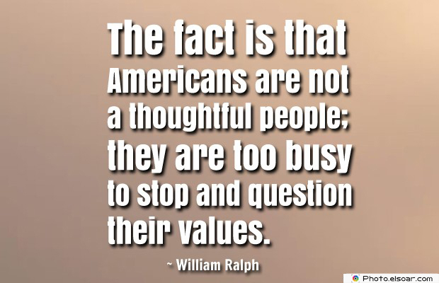 Quotes About America , America Quotes , The fact is that Americans are not a thoughtful people