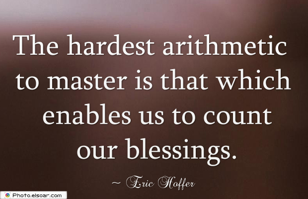 Short Strong Quotes , The hardest arithmetic to master is that which enables