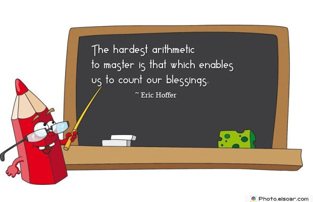 Short Strong Quotes , The hardest arithmetic to master is that which