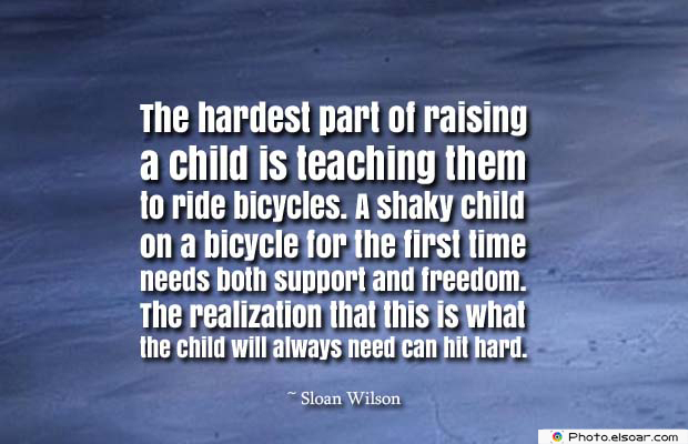 Bicycling , Inspirational Quotes , Saying Images , The hardest part of raising a child is teaching