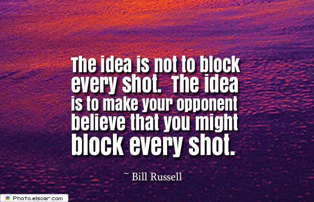 The idea is not to block every shot