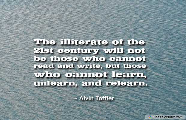 Back to School Quotes , The illiterate of the 21st century will not be those who