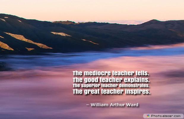 Back to School Quotes , The mediocre teacher tells. The good teacher explains.