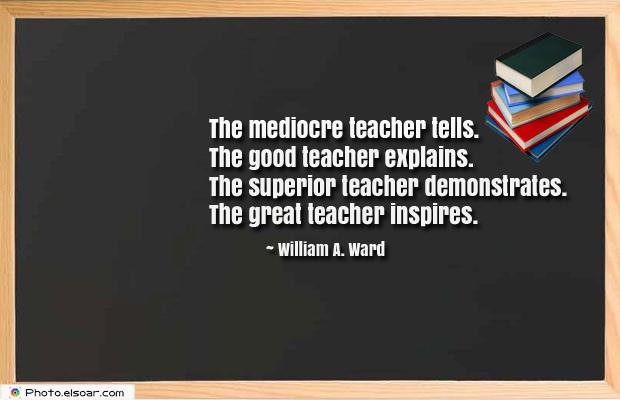 Back to School Quotes , The mediocre teacher tells. The good teacher explains