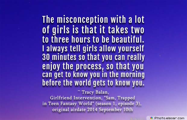 Beauty Quotes , The misconception with a lot of girls is that it takes