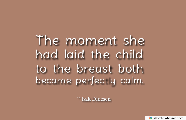 Breastfeeding Quotes , The moment she had laid the child