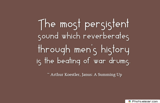 Quotations , Sayings , The most persistent sound which reverberates