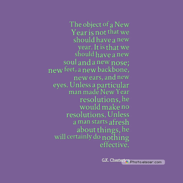 New Year's Quotes , The object of a New Year is not that we should have a new year