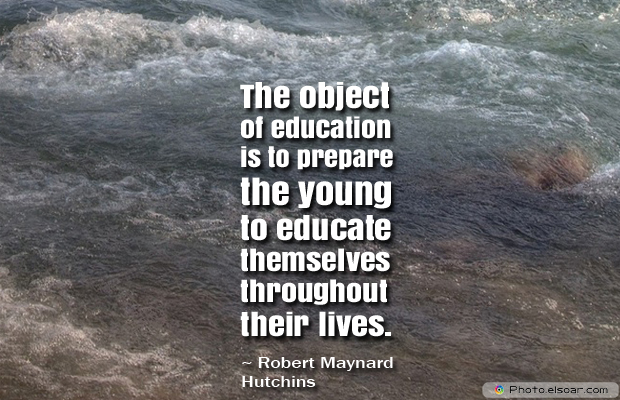 Back to School Quotes , The object of education is to prepare the young to