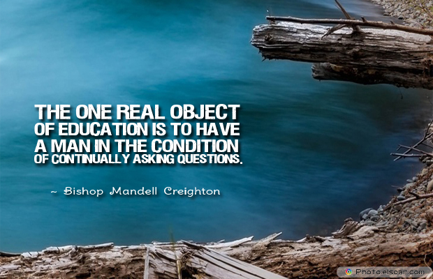 Back to School Quotes , The one real object of education is to have a
