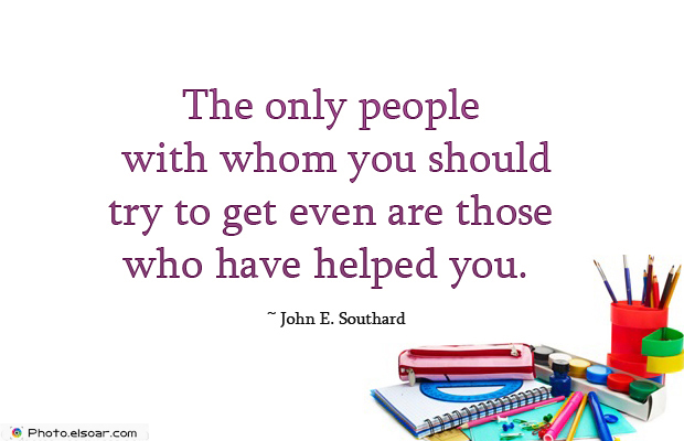 Quotations , Sayings , The only people with whom you should try to get even