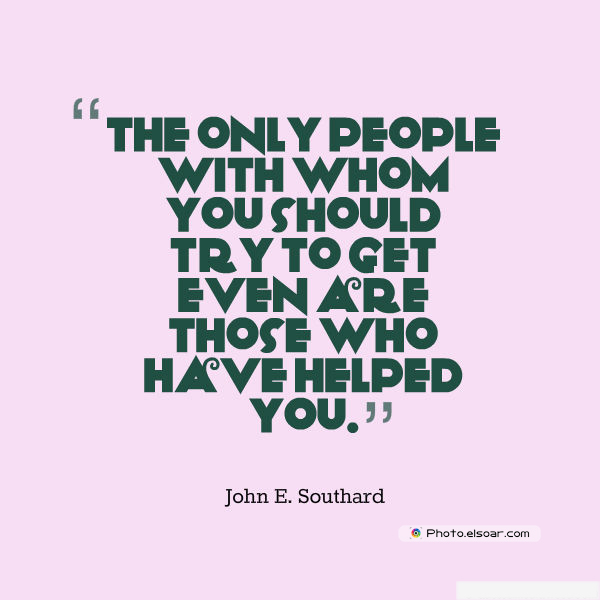 Quotations , Sayings , The only people with whom you should try