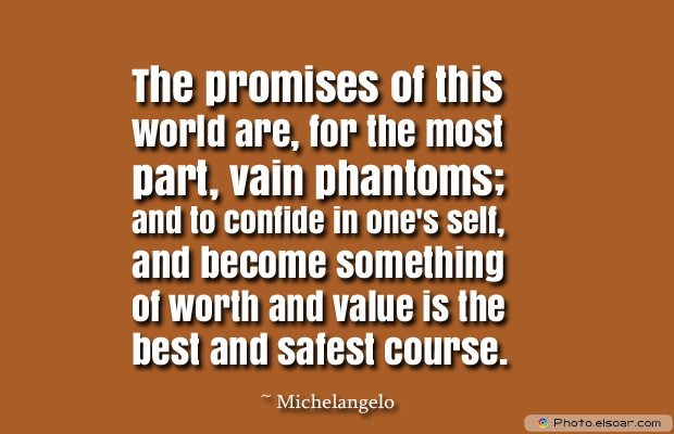 Dare To Be Great , Motivational Quotes, Inspirational Sayings , The promises of this world are, for the most part