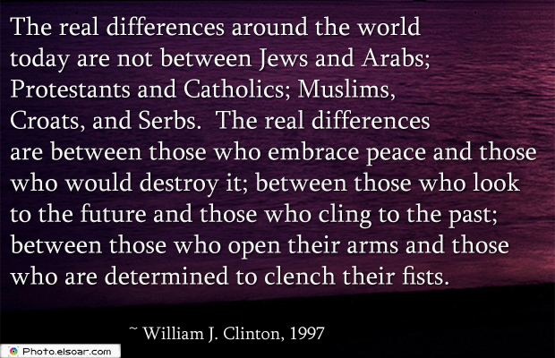 Short Quotes , The real differences around the world today are not between
