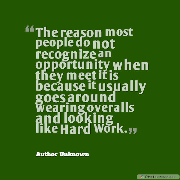 Dare To Be Great , Motivational Quotes, Inspirational Sayings , The reason most people do not recognize an opportunity