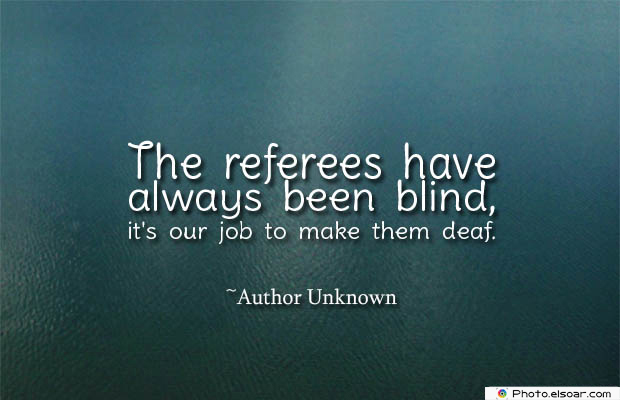Short Quotes , The referees have always been